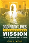 Ordinary Lives Extraordinary Mission by John Wood