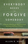 Everybody Needs to Forgive Somebody by Allen Hunt