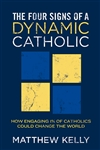 The Four Signs of a Dynamic Catholic by Matthew Kelly