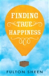 Finding True Happiness by Fulton Sheen