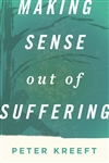 Making Sense out of Suffering by Peter Kreeft