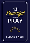 13 Powerful Ways to Pray by Fr. Eamon Tobin