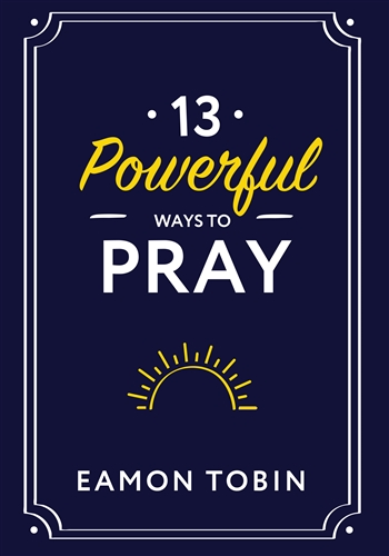 13 Powerful Ways to Pray Book by Eamon Tobin