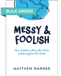 Messy & Foolish by Matthew Warner
