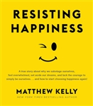 Resisting Happiness audio book by Matthew Kelly