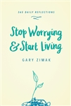 Stop Worrying and Start Living: 365 Daily Reflections
