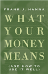 What Your Money Means by Frank Hanna