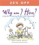 Why am I here? by Matthew Kelly